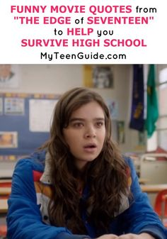"""Check out the new movie quotes and trivia from """"The Edge Of Seventeen."""" High School can seriously feel like the end of the world, ugh!"""