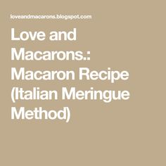 Love and Macarons.: Macaron Recipe (Italian Meringue Method)