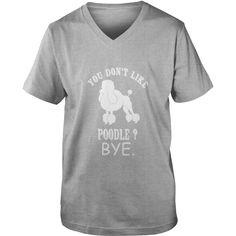 Poodle - You Dont Like Poodle Bye - Mens Premium T-Shirt  #gift #ideas #Popular #Everything #Videos #Shop #Animals #pets #Architecture #Art #Cars #motorcycles #Celebrities #DIY #crafts #Design #Education #Entertainment #Food #drink #Gardening #Geek #Hair #beauty #Health #fitness #History #Holidays #events #Home decor #Humor #Illustrations #posters #Kids #parenting #Men #Outdoors #Photography #Products #Quotes #Science #nature #Sports #Tattoos #Technology #Travel #Weddings #Women