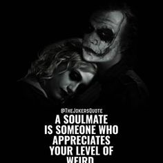Image may contain: 2 people, text that says '@THEJOKERSQUOTE A SOULMATE IS SOMEONE WHO APPRECIATES YOUR LEVEL OF WEIRD.' R Memes, Jokes, Joker Tatto, On The Bright Side, Joker Cosplay, Appreciate You, Joker Quotes, Daily Motivation, Shout Out