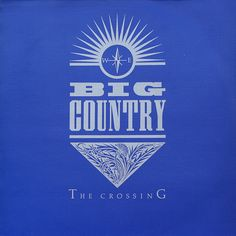 "Big Country. ""Pull up your head off the floor. Come up screaming. Cry out for everything you ever might have wanted . . ."""