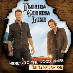 Florida Georgia Line - Here's To The Good Times.This Is How We Roll