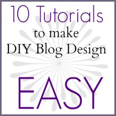 Make Your Blog Beautiful: Taking the Fear out of DIY Blog Design