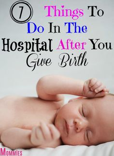7 things to do in the hospital after you give birth- First you're pregnant and next you're in the hospital giving birth. Here's a helpful list of things that you have to do in the hospital.