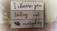 I Choose You Today and Everyday - Reclaimed Wood Wall Art - 5th Anniversary Gift - Rustic Home Decor - Wedding Gift
