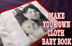 Easy instructions for making a cloth baby book using t-shirt transfer paper. From childhood101.com