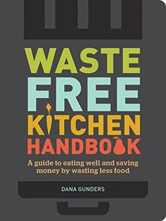Despite a growing awareness of food waste, many well-intentioned home cooks lack the tools to change their habits. This handbook—packed with engaging check Waste-Free Kitchen Handbook: A Guide to Eating Well and Saving Money By Wasting Less Food