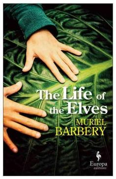 The Life of Elves by muriel barbery. for Beth