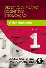 Desenvolvimento Cognitivo e Educação - O Início do Conhecimento - Volume 1