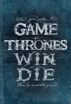 When you play the game of thrones, you win or you die. There is no middle ground. #i❤gameofthrones