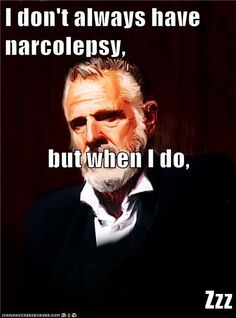 I don't always have narcolepsy, but when I do, Zzz