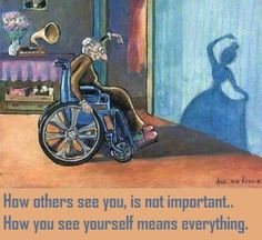 How others see you, is not important. How you see yourself means everything.