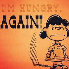 Always hungry.