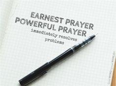 Earnest prayer, powerful prayer immediately resolves problems.