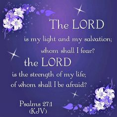 Thank you Jesus for being my light and my salvation! Psalm 27:1