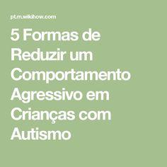 5 Formas de Reduzir um Comportamento Agressivo em Crianças com Autismo