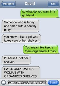 It's too bad I'm already taken, because I am probably this guys dream girl. ORGANIZED SHELVES!
