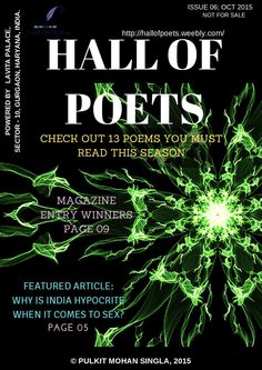 HALL OF POETS, ISSUE 06, OCT.2015  HALL OF POETS e-MAGAZINE, ISSUE 06, OCTOBER 2015 FEATURING 13 EXQUISITE POEMS YOU MUST READ THIS SEASON.