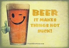 Beer - It makes things not suck!