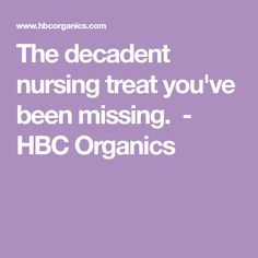 The decadent nursing treat you've been missing. - HBC Organics