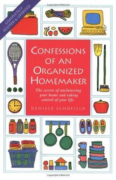 Confessions of an Organized Homemaker: The Secrets of Uncluttering Your Home and Taking Control of Your Life, http://www.amazon.com/dp/1558703616/ref=cm_sw_r_pi_awdm_Ihq.tb0BJ62EB