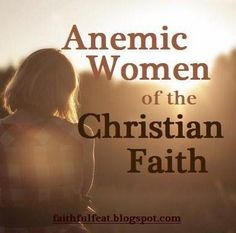 """A good challenge to step up the practical faith commitment. I would contest some of her details, but her main point is spot on. """"Anemic Women of the Christian Faith"""" - Kaylene Yoder"""