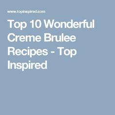 Top 10 Wonderful Creme Brulee Recipes - Top Inspired