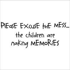 Please Excuse The Mess The Children Are Making Memories wall saying vinyl lettering art decal quote sticker home decal Wall Sayings Vinyl Lettering,http://www.amazon.com/dp/B007Z3RL7U/ref=cm_sw_r_pi_dp_Uyd4sb1XTZWRHGKS