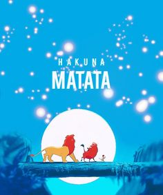 Hakuna Matata means no worries for the est of your life