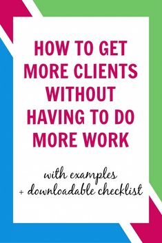 Can you really get more clients without having to do more work? You betcha. Click the image to find out how!