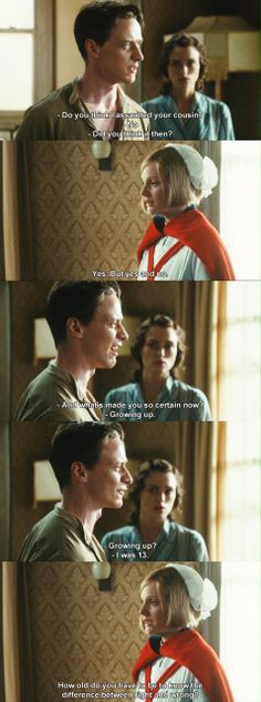 """""""How old do you have to be before you know the difference between right and wrong? Do you have to be 18? Do you have to be 18 before you can bring yourself to own up to a lie?"""" - Atonement (2007)"""
