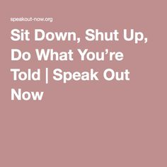 Sit Down, Shut Up, Do What You're Told | Speak Out Now