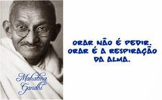 Rogério Nunes:  Orar não é pedir. Orar é a respiração da alma.Mah...