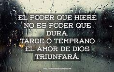El poder que hiere no es poder que dura. Tarde o temprano el amor de Dios triunfará.