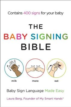 The Baby Signing Bible: Baby Sign Language Made Easy/Laura Berg