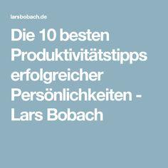 Die 10 besten Produktivitätstipps erfolgreicher Persönlichkeiten - Lars Bobach