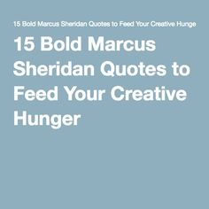 15 Bold Marcus Sheridan Quotes to Feed Your Creative Hunger