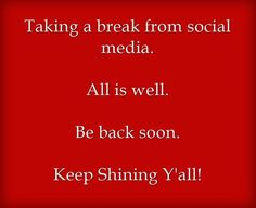 Taking a break from social media. All is well. Be back soon. Keep Shining Y… Taking a break from social media. All is well. Be back soon. Keep Shining Y'all! Delete Social Media, Social Media Break, Social Media Detox, Social Media Quotes, Take A Break Quotes, Broken Quotes, Instagram Quotes, Meaningful Words, Relationship Quotes