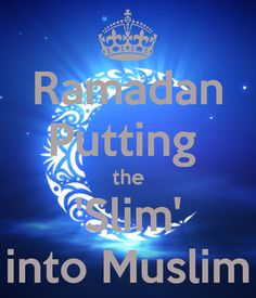 RAMADAN PUTTING THE 'SLIM' INTO MUSLIM