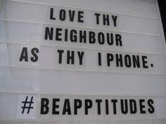 Love Thy Neighbor as thy iphone... -Church sign saying