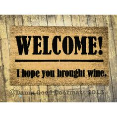 Wine lovers Welcome I Hope You Brought wine by DamnGoodDoormats, $45.00