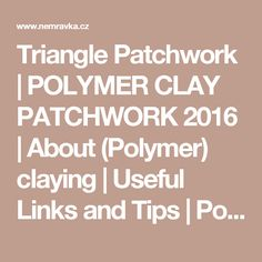 Triangle Patchwork | POLYMER CLAY PATCHWORK 2016 | About (Polymer) claying | Useful Links and Tips | Polymer Clay, Fimo courses, eshop – Nemravka