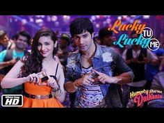 Lucky Tu Lucky Me | Official Song | Humpty Sharma Ki Dulhania | Varun Dhawan & Alia Bhatt - YouTube