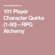 101 Player Character Quirks (1-50) – RPG Alchemy