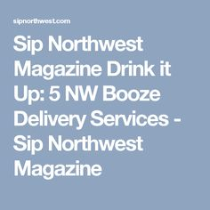 Sip Northwest Magazine Drink it Up: 5 NW Booze Delivery Services - Sip Northwest Magazine
