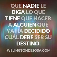 Ya has decidido cuál será tu #destino???  Yo decidi esto: →www.welingtondesosa.com/video