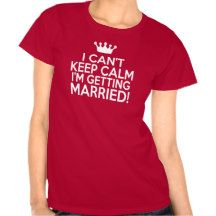 I Can't Keep Calm - I'm Getting Married Women's T Shirt
