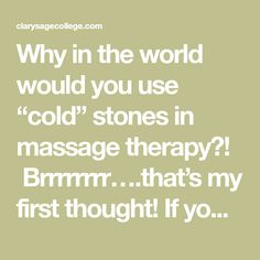 """Why in the world would you use """"cold"""" stones in massage therapy?! Brrrrrrrr….that's my first thought! If you have had physical therapy, you may very well have experienced ice massage. Cold temperatures have their place in healing techniques. Cold stone massage is not as intense as ice, thank goodness; and it does not desensitize the … Continue reading """"A Guide to Cold Stone Massage"""""""