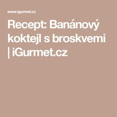 Recept: Banánový koktejl s broskvemi | iGurmet.cz