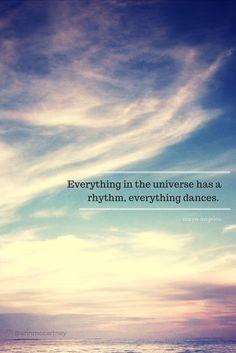 """Everything in the universe has a rhythm, everything dances"" #Everything #Dances #mayaangelou #quotes #pinterest #qotd #canva #annmccartney"